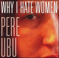 PERE UBU - WHY I HATE WOMEN-COMPACT DISC